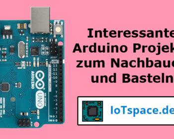 Interessante und spannende Arduino Projekte