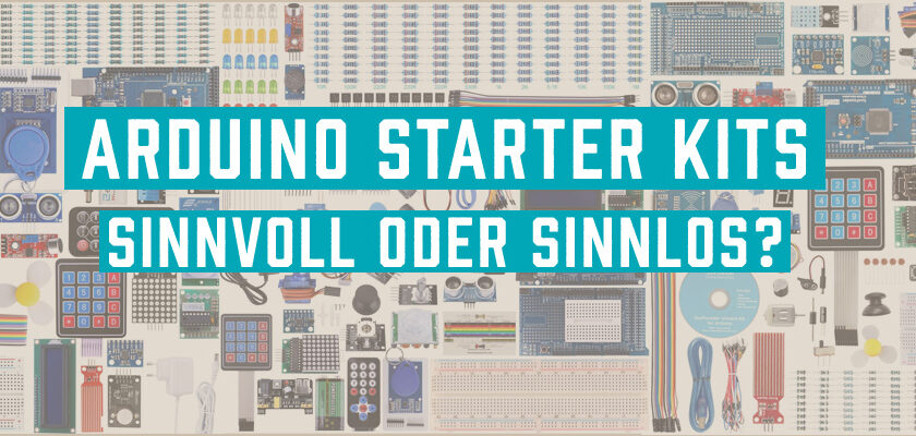 Arduino STarter Kits - sinnvoll oder sinnlos?