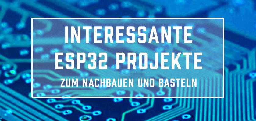interessante ESP32 Projekte zum Nachabuen und Basteln