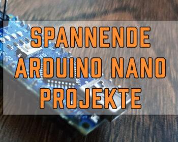 Spannende Arduino Nano Projekte